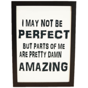 I may not be perfect..